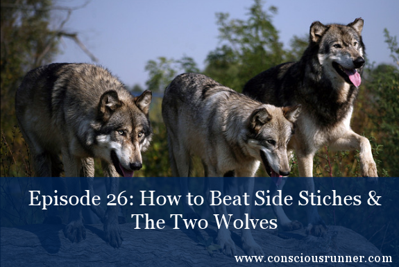 TCR026 | Coach's Corner: How to Get Rid of Those Nasty Side Stitches & The Two Wolves