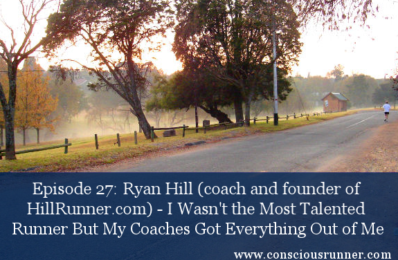 TCR027 | Ryan Hill: I Wasn't the Most Talented Runner But My Coaches Got Everything Out of Me