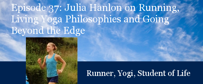 TCR037 | Julia Hanlon: Running, Living Yoga Philosophies and Going Beyond the Edge
