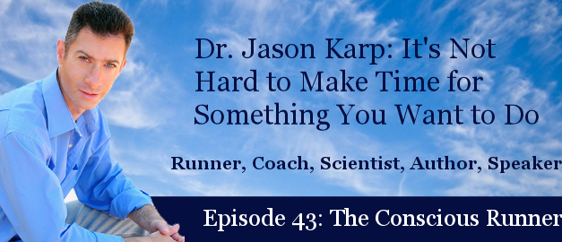TCR043 | Dr. Jason Karp: It's Not Hard to Make Time for Something You Want to Do