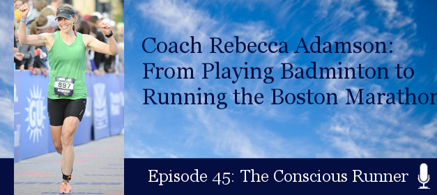 TCR045 | Coach Rebecca Adamson: From Playing Badminton to Running the Boston Marathon & KR Endurance