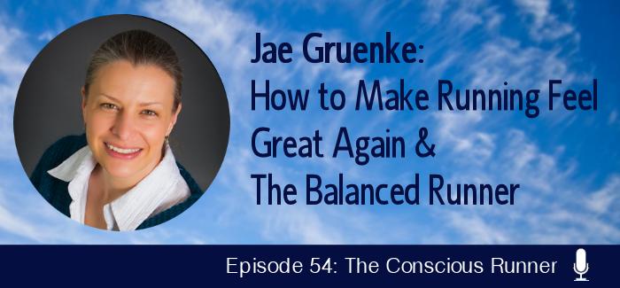 TCR054 | Jae Gruenke: How to Make Running Feel Great Again & The Balanced Runner