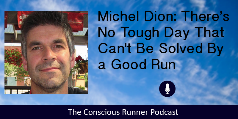 TCR064   Michel Dion: There is No Tough Day That Can't Be Solved By a Good Run