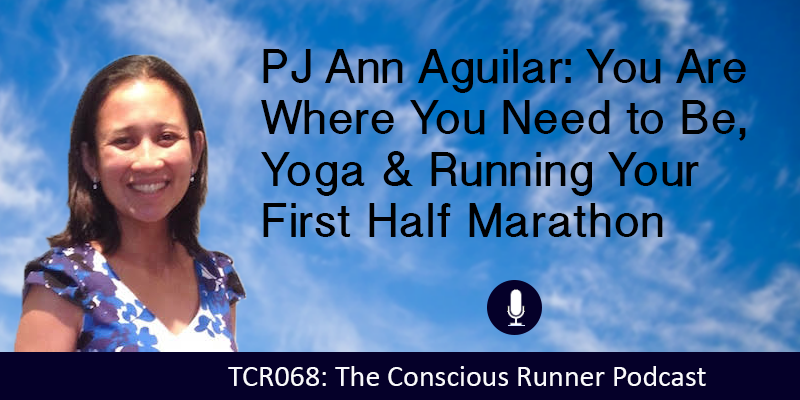 TCR068 | PJ Ann Anguilar: You Are Where You Need to Be, Yoga & Running Your First Half Marathon