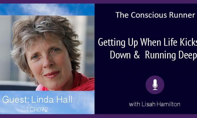TCR072 | Linda Hall: Getting Up When Life Kicks You Down & Running Deeper