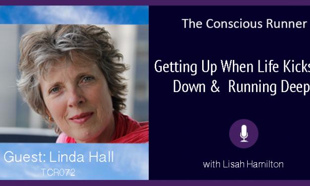 TCR072 | Linda Hall: Getting Up When Life Kicks You Down & Running Deeper