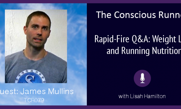 TCR079 | James Mullins Q&A: Weight Loss and Running Nutrition