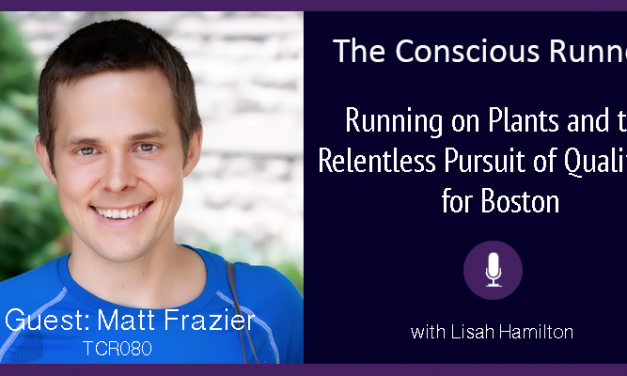 TCR080   Matt Frazier: Running on Plants and the Relentless Pursuit of Qualifying for Boston