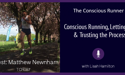 TCR087 | Matthew Newnham: Conscious Running, Letting Go & Trusting the Process
