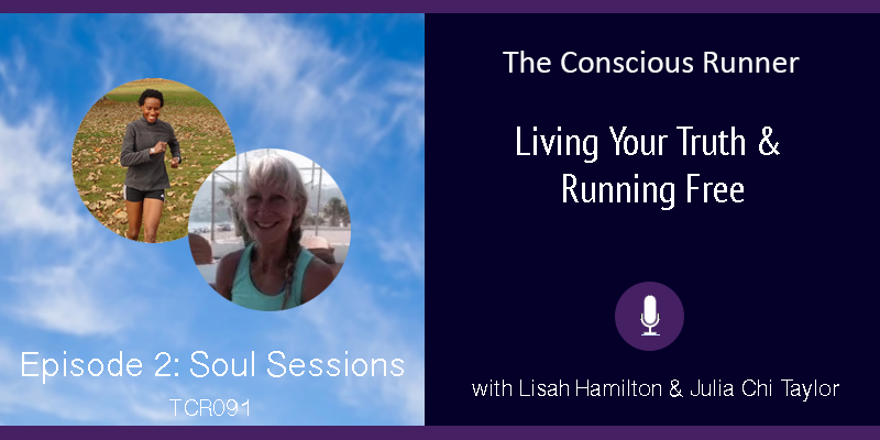 TCR091 | Lisah & Julia: Soul Sessions Episode 2 – Living Your Truth & Running Free