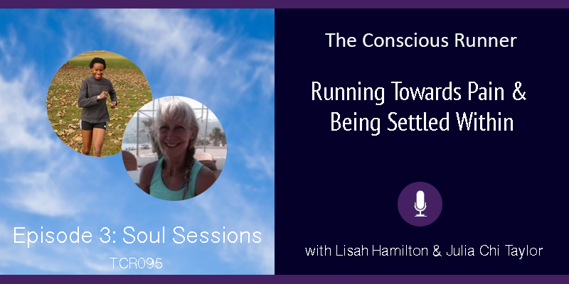 TCR095 | Lisah & Julia: Soul Sessions Episode 3 – Running Towards Pain & Being Settled Within
