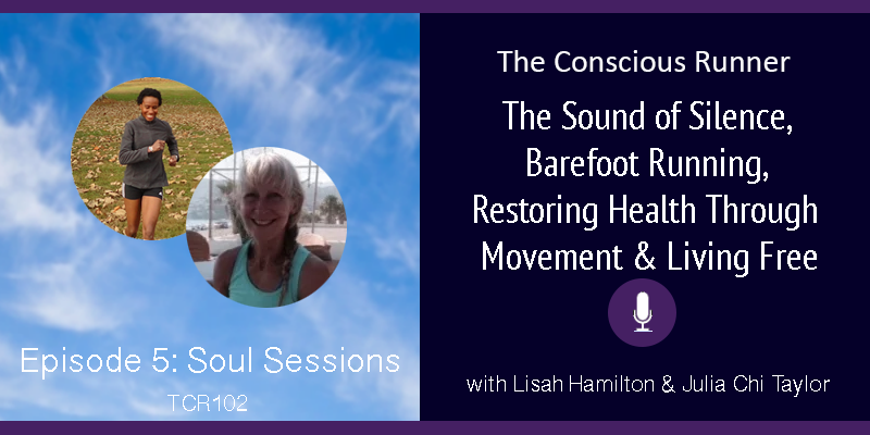 TCR102 | Lisah & Julia: Soul Sessions Episode 5 – Sound of Silence, Barefoot Running, Restoring Health Through Movement & Living Free
