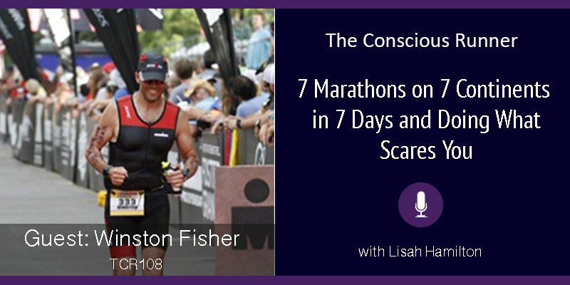 TCR108 | Winston Fisher: 7 Marathons on 7 Continents in 7 Days and Doing What Scares You