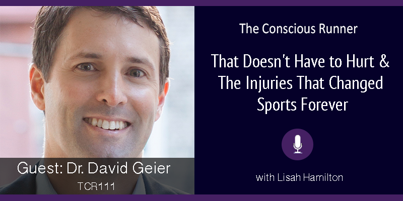 TCR111 | Dr. David Geier: That Doesn't Have to Hurt & The Injuries That Changed Sports Forever