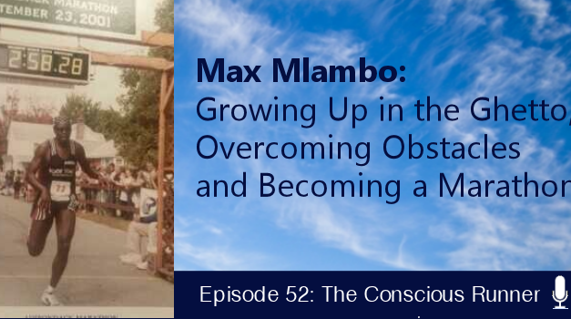 TCR052 | Max Mlambo: Growing Up in a Ghetto, Overcoming Obstacles and Becoming a Marathoner