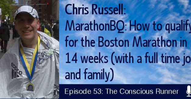 TCR053 | Chris Russell: MarathonBQ: How to qualify for the Boston Marathon in 14 weeks (with a full time job and family)