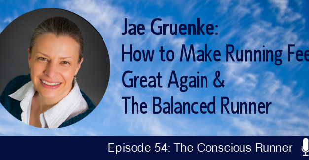 TCR054 | Jae Gruenke: How to Make Running Feel Great Again & The Balanced Runner