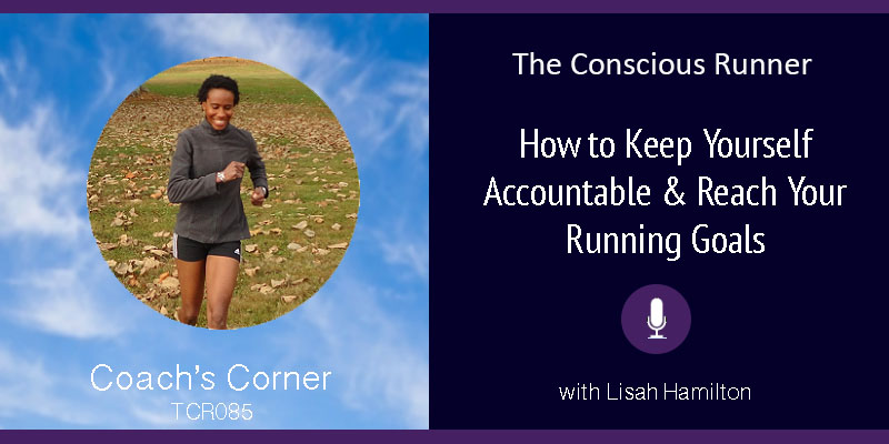 TCR085 | Coach's Corner: How to Keep Yourself Accountable & Reach Your Running Goals