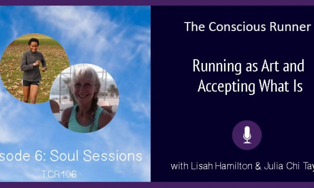 TCR109 | Lisah & Julia: Soul Sessions Episode 6 – Running as Art and Accepting What Is